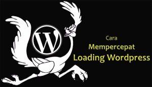 Cara Mudah Mempercepat Loading Blog WordPress