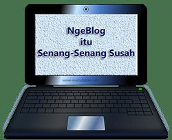 Ternyata NgeBlog itu Senang-Senang Susah