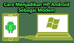 Cara Menjadikan HP Android Sebagai Modem