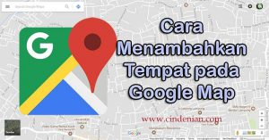 Cara Menambahkan Tempat pada Google Maps