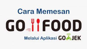 Cara Pesan Makanan Di GO-FOOD Melalui Aplikasi GO-JEK