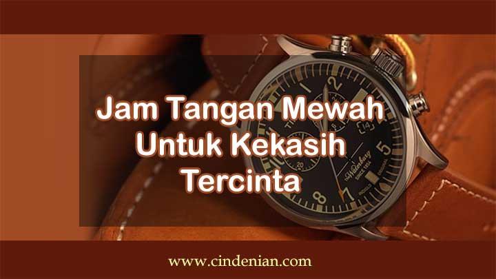 Jam Tangan Mewah Untuk Kekasih Tercinta
